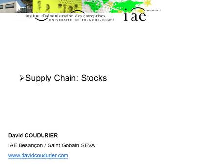 Supply Chain: Stocks David COUDURIER IAE Besançon / Saint Gobain SEVA