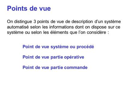 Points de vue On distingue 3 points de vue de description d'un système automatisé selon les informations dont on dispose sur ce système ou selon les éléments.