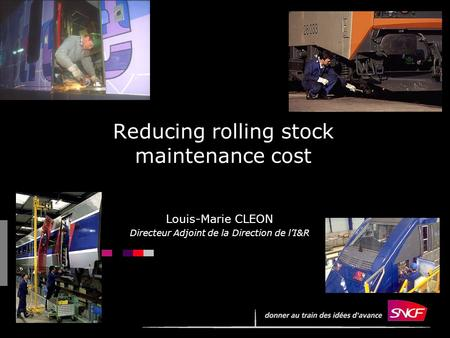 1 Reducing rolling stock maintenance cost Louis-Marie CLEON Directeur Adjoint de la Direction de lI&R.