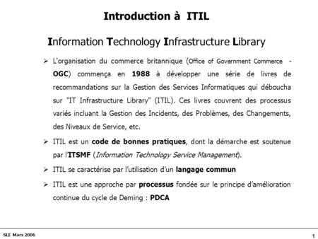 1 SLE Mars 2006 Introduction à ITIL Information Technology Infrastructure Library L'organisation du commerce britannique ( Office of Government Commerce.