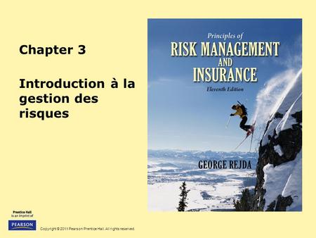 Copyright © 2011 Pearson Prentice Hall. All rights reserved. Chapter 3 Introduction à la gestion des risques.