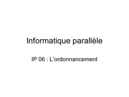 Informatique parallèle IP 06 : Lordonnancement. Description formelle.