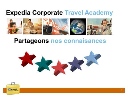 1 Expedia Corporate Travel Academy Partageons nos connaisances.