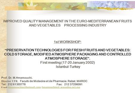 IMPROVED QUALITY MANAGEMENT IN THE EURO-MEDITERRANEAN FRUITS AND VEGETABLES PROCESSING INDUSTRY 1st WORKSHOP: PRESERVATION TECHNOLOGIES FOR FRESH FRUITS.