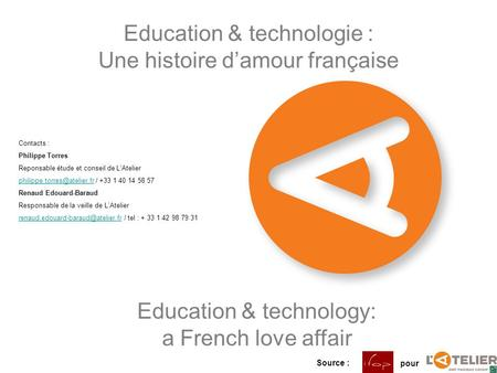 Education & technologie : Une histoire damour française Education & technology: a French love affair Source : pour Contacts : Philippe Torres Reponsable.