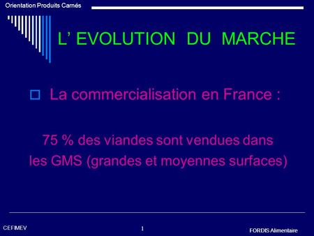 L' EVOLUTION DU MARCHE La commercialisation en France :
