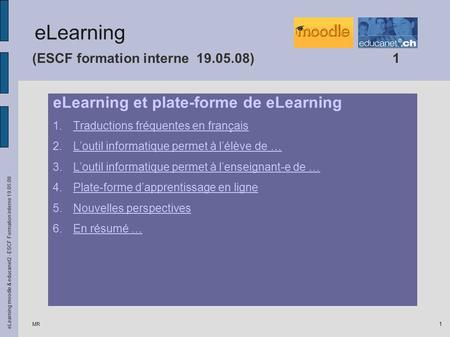 MR eLearning moodle & educanet2 - ESCF Formation interne 19.05.08 1 (ESCF formation interne 19.05.08)1 eLearning et plate-forme de eLearning 1.Traductions.