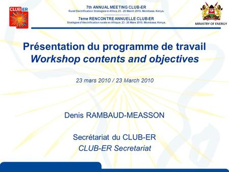 Présentation du programme de travail Workshop contents and objectives 23 mars 2010 / 23 March 2010 Denis RAMBAUD-MEASSON Secrétariat du CLUB-ER CLUB-ER.