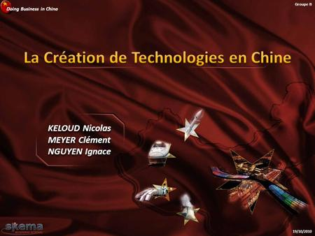 Doing Business in China Groupe B 19/10/2010 KELOUD Nicolas MEYER Clément NGUYEN Ignace KELOUD Nicolas MEYER Clément NGUYEN Ignace.