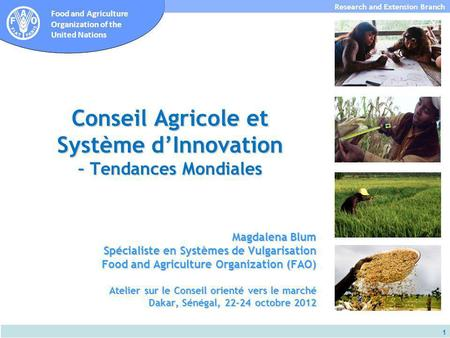 Subdirección de Investigación y Extensión Food and Agriculture Organization of the United Nations Research and Extension Branch 1 Magdalena Blum Spécialiste.