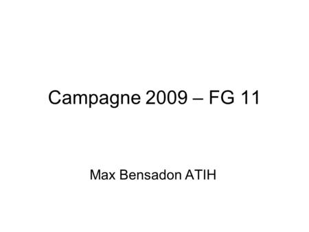 Campagne 2009 – FG 11 Max Bensadon ATIH. Version 11 de la classification Evolution majeure de la classification : –Processus a mis 3 ans Principales évolutions.