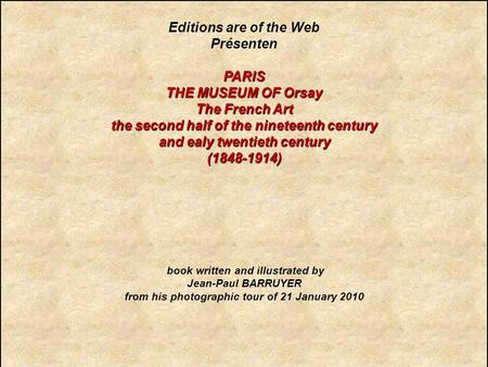 Editions are of the Web PrésentenPARIS THE MUSEUM OF Orsay The French Art the second half of the nineteenth century and ealy twentieth century (1848-1914)
