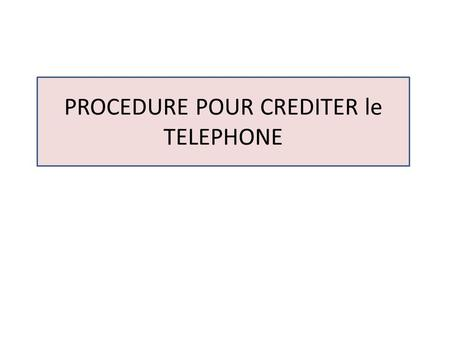 PROCEDURE POUR CREDITER le TELEPHONE