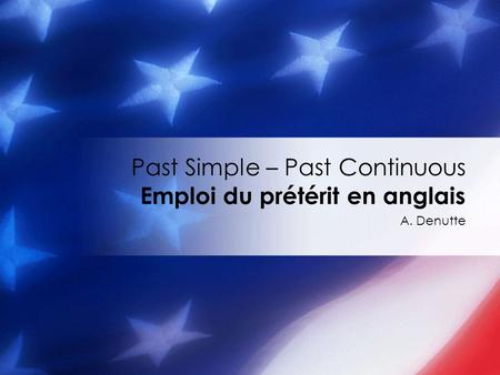 Past Simple – Past Continuous Emploi du prétérit en anglais