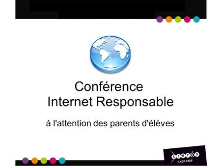 1 Conférence Internet Responsable à l'attention des parents d'élèves.