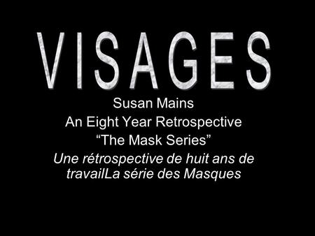 Susan Mains An Eight Year Retrospective The Mask Series Une rétrospective de huit ans de travailLa série des Masques.