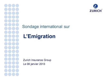 Sondage international sur Zurich Insurance Group Le 08 janvier 2013 LEmigration.