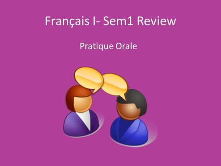 Français I- Sem1 Review Pratique Orale. Ask your partner… Comment tu tappelles? Je mappelle… Quelle est ton adresse e-mail? Cest n-w-r-a-n-s-d-a arrobase.