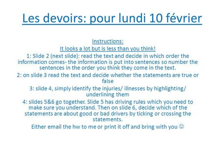 Les devoirs: pour lundi 10 février Instructions: It looks a lot but is less than you think! 1: Slide 2 (next slide): read the text and decide in which.