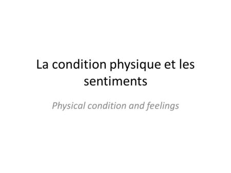 La condition physique et les sentiments Physical condition and feelings.