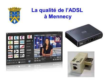 La qualité de l'ADSL à Mennecy.