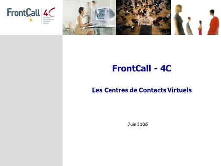 FrontCall - 4C Les Centres de Contacts Virtuels Juin 2005.
