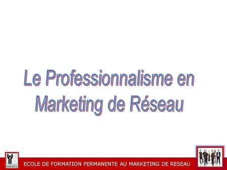 ECOLE DE FORMATION PERMANENTE AU MARKETING DE RESEAU.