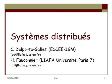 INTRODUCTIONEnpc1 Systèmes distribués C. Delporte-Gallet (ESIEE-IGM) H. Fauconnier (LIAFA Université Paris 7)