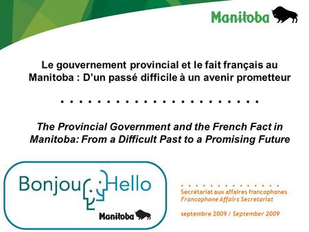 Le gouvernement provincial et le fait français au Manitoba : Dun passé difficile à un avenir prometteur The Provincial Government and the French Fact in.