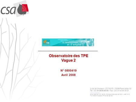 Observatoire des TPE Vague 2 N° 0800419 Avril 2008 2 rue de Choiseul – CS 70215 – 75086 Paris cedex 02 Tél. (33) 01 44 94 40 00 – Fax. (33) 01 44 94 40.