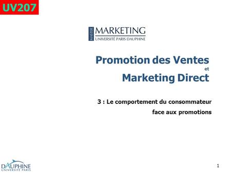 1 Promotion des Ventes et Marketing Direct 3 : Le comportement du consommateur face aux promotions UV207.