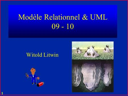 1 Modèle Relationnel & UML 09 - 10 Witold Litwin.