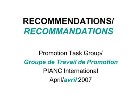 RECOMMENDATIONS/ RECOMMANDATIONS Promotion Task Group/ Groupe de Travail de Promotion PIANC International April/avril 2007.