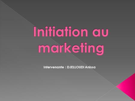 Intervenante : DJELLOUDI Anissa. 1. Le MIX marketing Intervenante : DJELLOUDI Anissa.