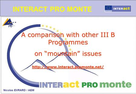 INTERACT PRO MONTE A comparison with other III B Programmes on mountain issues  Nicolas EVRARD / AEM.