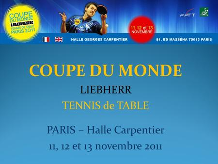 COUPE DU MONDE LIEBHERR TENNIS de TABLE PARIS – Halle Carpentier 11, 12 et 13 novembre 2011.
