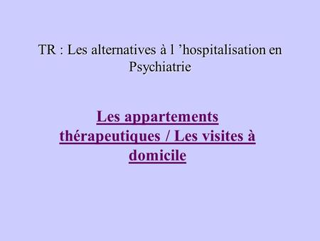 TR : Les alternatives à l 'hospitalisation en Psychiatrie