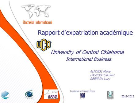 Rapport dexpatriation académique ALFONSI Marie DASYLVA Clément DEBRION Lucy University of Central Oklahoma 2011-2012 International Business.