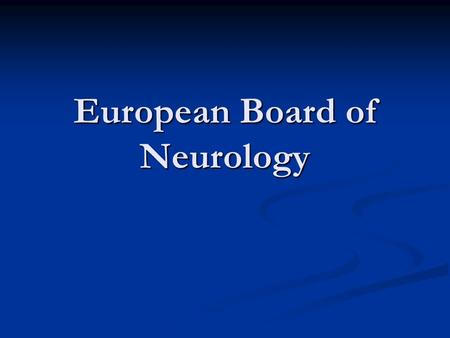 European Board of Neurology. Quest-ce que lEBM ? - Section de lUEMS (European Union of Medical specialists) - Président : W. Grisold (Vienne) - chaque.