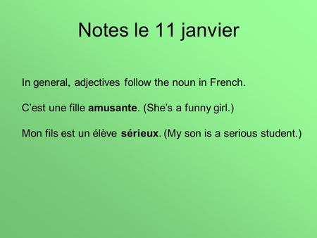 Notes le 11 janvier In general, adjectives follow the noun in French. Cest une fille amusante. (Shes a funny girl.) Mon fils est un élève sérieux. (My.