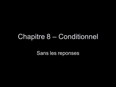 Chapitre 8 – Conditionnel Sans les reponses. Conditional of Regular Verbs The conditional of regular verbs is formed with the same stem used for the future.