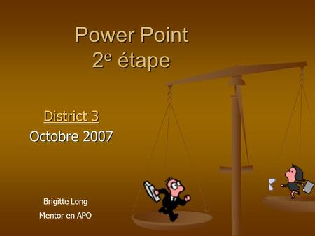 Power Point 2 e étape District 3 District 3 Octobre 2007 Brigitte Long Mentor en APO.