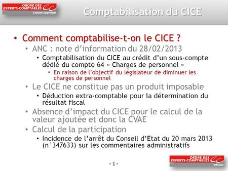 - 1 - Comptabilisation du CICE Comment comptabilise-t-on le CICE ? Comment comptabilise-t-on le CICE ? ANC : note dinformation du 28/02/2013 Comptabilisation.