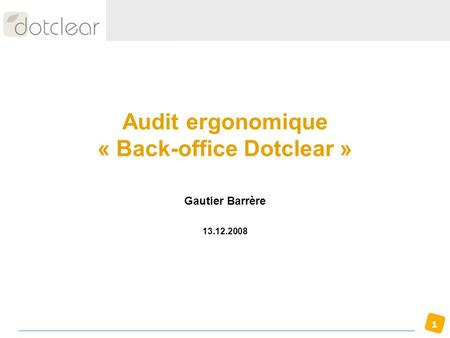 1 Audit ergonomique « Back-office Dotclear » Gautier Barrère 13.12.2008.