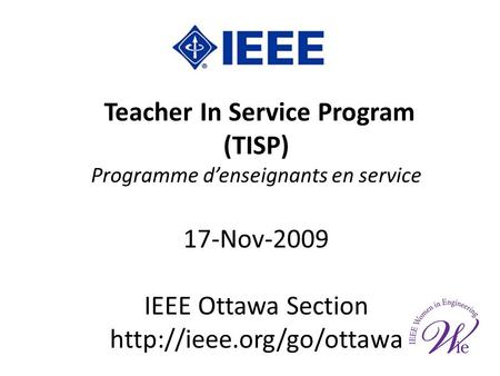 Teacher In Service Program (TISP) Programme denseignants en service 17-Nov-2009 IEEE Ottawa Section