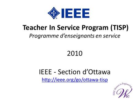 Teacher In Service Program (TISP) Programme denseignants en service 2010 IEEE - Section dOttawa