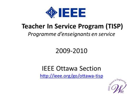 Teacher In Service Program (TISP) Programme denseignants en service 2009-2010 IEEE Ottawa Section