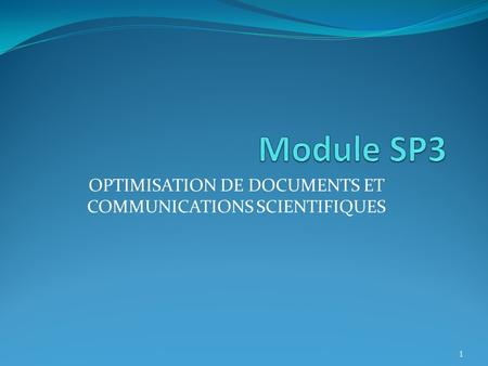 OPTIMISATION DE DOCUMENTS ET COMMUNICATIONS SCIENTIFIQUES 1.