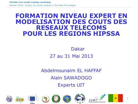 HIPSSA Cost model training workshop: Session 15/16: Country by country analysis in the East Africa Region 1 FORMATION NIVEAU EXPERT EN MODELISATION DES.