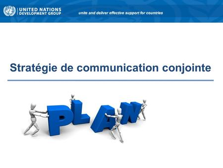 Stratégie de communication conjointe unite and deliver effective support for countries.